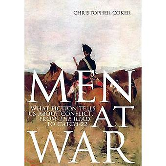Men at War - What Fiction Tells Us About Conflict - from the Iliad to