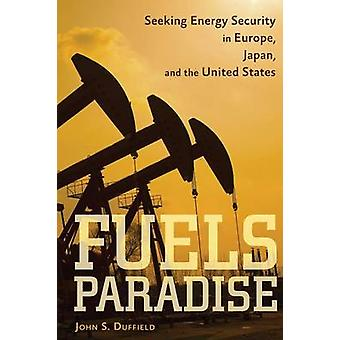 Fuels Paradise - Seeking Energy Security in Europe - Japan - and the U