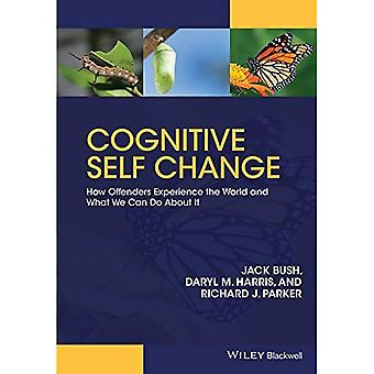 Cognitive Self Change: How Offenders Experience the World and What We Can Do About it