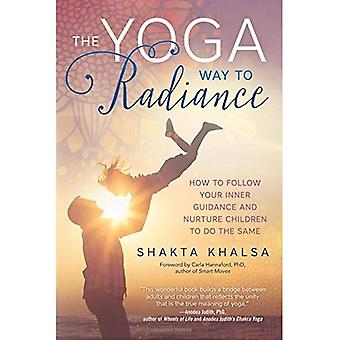 Yoga Way to Radiance: How to Follow Your Inner Guidance and Nurture Children to Do the Same
