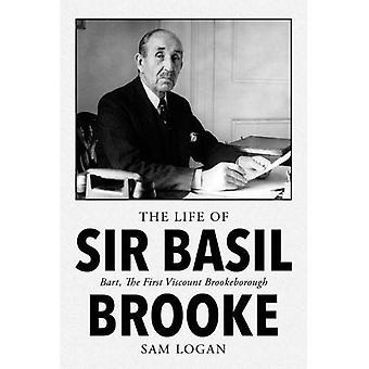 The Life of Sir Basil Brooke: Bart, the First Viscount Brookeborough