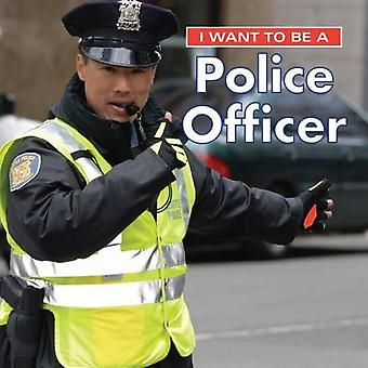 I Want to Be a Police Officer: 2018 (I Want to Be)