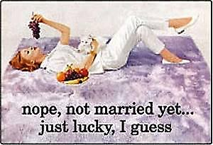 Nope, Not Married Yet... funny fridge magnet