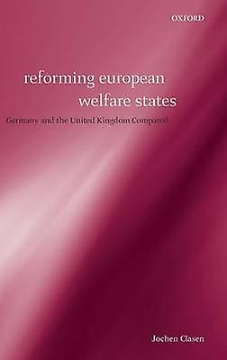 Reforming European Welfare States Gerhommey and the United Kingdom Comparouge by Clasen & Jochen