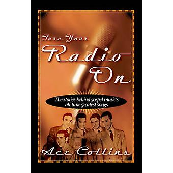 Turn Your Radio on The Stories Behind Gospel Musics AllTime Greatest Songs by Collins & Ace
