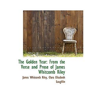 The Golden Year From the Verse and Prose of James Whitcomb Riley by Riley & James Whitcomb