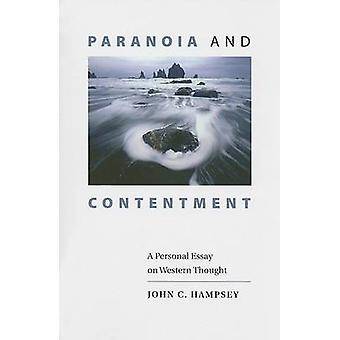 Paranoia and Contentment A Personal Essay on Western Thought by Hampsey & John C