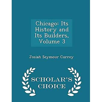Chicago Its History and Its Builders Volume 3  Scholars Choice Edition by Currey & Josiah Seymour