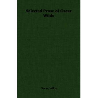 Selected Prose of Oscar Wilde by Wilde & Oscar