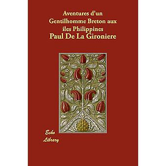 Aventures DUn Gentilhomme Breton Aux Iles Philippines by De La Gironiere & Paul