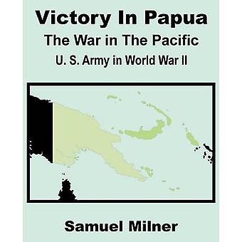 Seger i Papua Förenta staternas armé under andra världskriget kriget i Stilla havet av Milner & Samuel