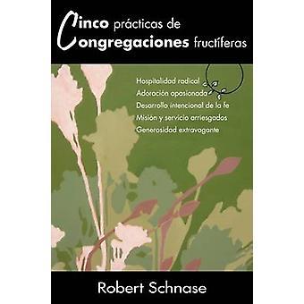 Cinco Practicas de Congregaciones Fructiferas cinq pratiques de fructueux congrégations espagnol Version par Schnase & Robert C.