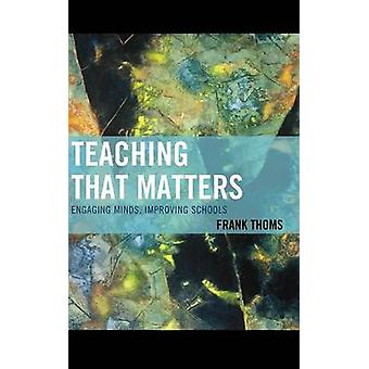 Teaching That Matters Engaging Minds Improving Schools by Thoms & Frank