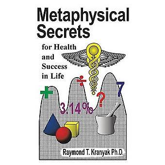 Secretos metafísicos para la salud y éxito en la vida de Kranyak pH. D. y Raymond T.