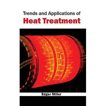 Trends and Applications of Heat Treatment by Miller & Edgar