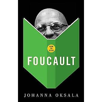 How to Read Foucault by Oksala & Johanna