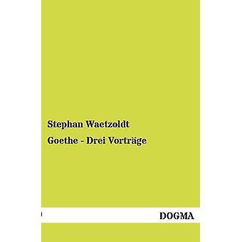 Goethe Drei Vortrge door Waetzoldt & Stephan