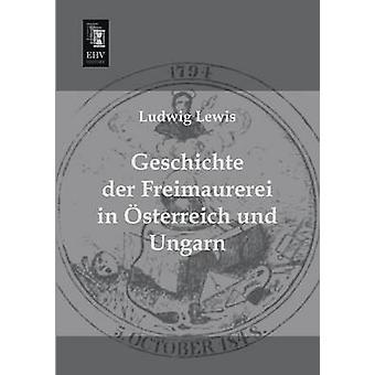 Geschichte Der Freimaurerei in Osterreich Und Ungarn by Lewis & Ludwig