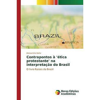 Contrapontos Tica Protestante Na Interpretao do Brasil von Bartz Alessandro