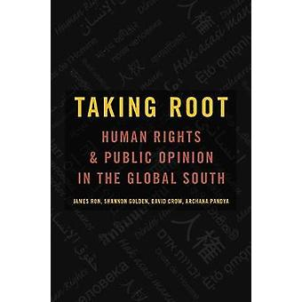 Taking Root - Human Rights and Public Opinion in the Global South by J