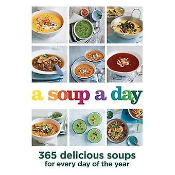 A Soup a Day - 365 delicious soups for every day of the year by A Soup