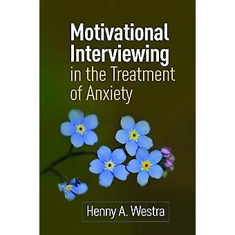 Motivational Interviewing in the Treatment of Anxiety by Henny A. Wes