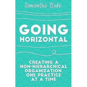 Going Horizontal - Creating a Non-Hierarchical Organization - One Prac