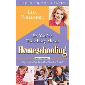 So You're Thinking About Homeschooling - 15 Families Show How You Can