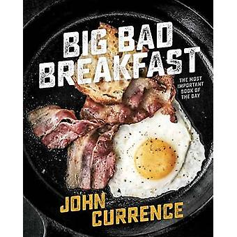 Big Bad Breakfast - The Most Important Book of the Day by John Currenc
