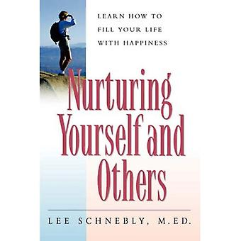 Nurturing Yourself and Others: Learn How to Fill Your Life with Happiness