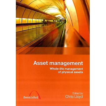 Asset Management: Whole-life Management of Physical Assets (Paperback) by Lloyd Chris