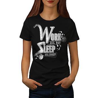 Arbeiten alle Tag schlafen Frauen BlackT-Shirt | Wellcoda