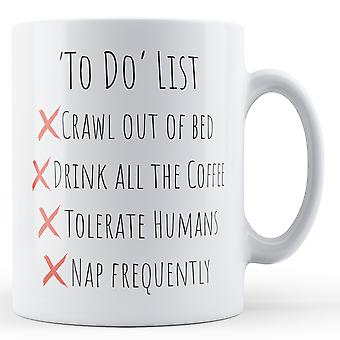 To Do List - Crawl out of Bed, Drink Coffee, Tolerate Humans, Nap Frequently - Printed Mug