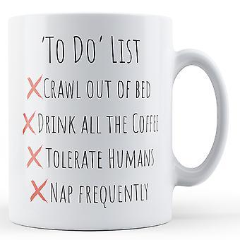 Zur Liste - kriechen zu tun aus dem Bett, trinken Kaffee, tolerieren Menschen schlafen häufig - Becher bedruckt
