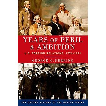 Years of Peril and Ambition - U.S. Foreign Relations - 1776-1921 by Ge