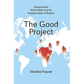 The Good Project - Humanitarian Relief NGOs and the Fragmentation of R