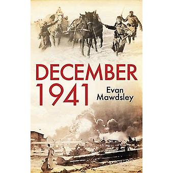 Diciembre - 1941 - doce días que comenzó un mundo guerra por Evan Mawdsley
