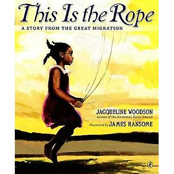 This Is the Rope - A Story from the Great Migration by Jacqueline Wood
