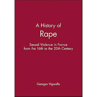 A History of Rape - Sexual Violence in France from the 16th to the 20t