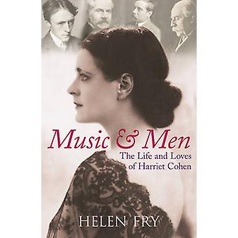 Music and Men - The Life and Loves of Harriet Cohen by Helen P. Fry -