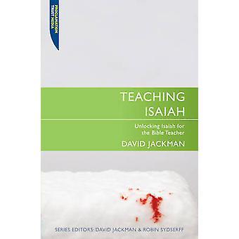 Teaching Isaiah - Unlocking Isaiah for the Bible Teacher by David Jack