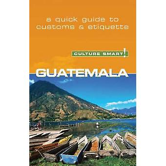 Guatemala - Culture Smart! - The Essential Guide to Customs and Cultur