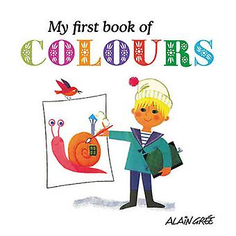 My First Book of Colours by Alain Gree - 9781908985026 Book