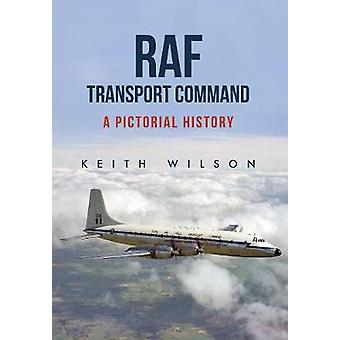 RAF Transport Command - A Pictorial History by Keith Wilson - 97814456
