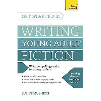 Get Started in Writing Young Adult Fiction by Juliet Mushens - 978147