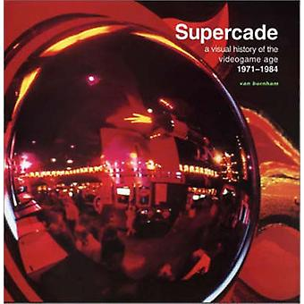 Supercade - A Visual History of the Videogame Age 1971-1984 by Van Bur