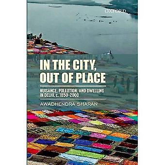 I staden, ur plats: olägenhet, föroreningar och bostaden i Delhi, c. 1850-2000