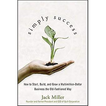 Simply Success: How to Start, Build and Grow a Multimillion Dollar Business the Old Fashioned Way
