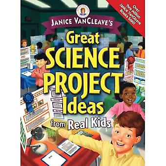 Janice VanCleave's Great Science Project Ideas from Real Kids (Janice VanCleave Presents)