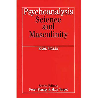 Psychoanalysis, Science and Masculinity: (Whurr series in psychoanalysis)